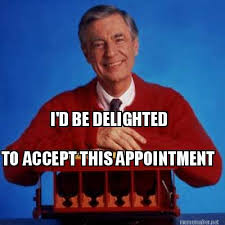 Meme Maker - I'D BE DELIGHTED TO ACCEPT THIS APPOINTMENT Meme Maker! via Relatably.com