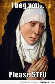14-nun-STFU-meme | PMSLweb via Relatably.com