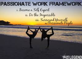 ways to do your own impossible daily live your legend live your legend passionate work framework