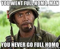 You went full homo, man You never go full homo - You Just went ... via Relatably.com