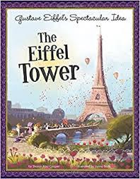 <b>Gustave Eiffel's</b> Spectacular Idea: The Eiffel Tower (The Story ...