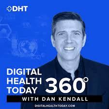 Digital Health Today 360 with Dan Kendall