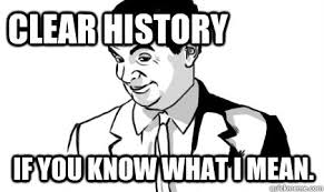 Clear history if you know what i mean. - if you know what i mean ... via Relatably.com