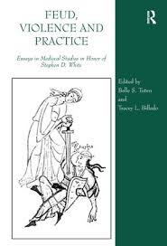 feud violence and practice essays in medieval studies in honor  feud violence and practice