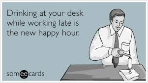 Drinking at your desk while working late is the new happy hour ... via Relatably.com
