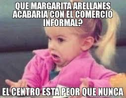 QUE MARGARITA ARELLANES ACABARIA CON EL COMERCIO INFORMAL? EL ... via Relatably.com
