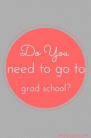 do you need to go to grad school jessica lawlor do you need to go to grad school jessica lawlor