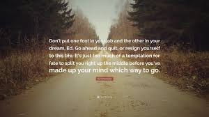 kurt vonnegut quote don t put one foot in your job and the other kurt vonnegut quote don t put one foot in your job and the