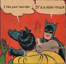 I like your lowrider It's a mini-truck - Batman Slapping Robin ... via Relatably.com