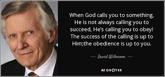 David Wilkerson quote: When God calls you to something, He is not ... via Relatably.com