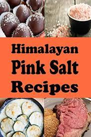 <b>Himalayan Pink Salt</b> Recipes (<b>Superfoods</b> Cookbook Book 8) eBook ...