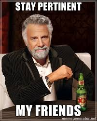 Stay pertinent My friends - Dos Equis Man | Meme Generator via Relatably.com
