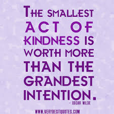 kindness quotes, The smallest act of kindness is worth more than ...