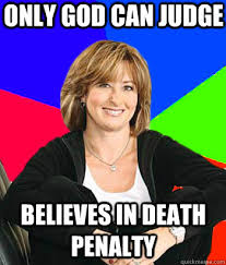 Only god can judge believes in death penalty - Sheltering Suburban ... via Relatably.com
