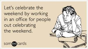 Working the weekend......again....