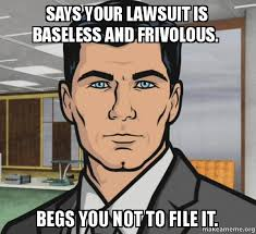 Says your lawsuit is baseless and frivolous. Begs you not to file ... via Relatably.com