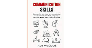 Communication <b>Skills</b>: Discover the Best Ways to Communicate, Be ...