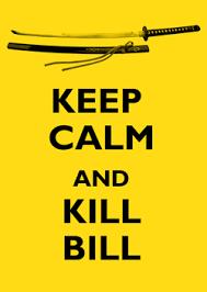 PORRA, MEME! | portalfantasy: KEEP CALM AND KILL BILL via Relatably.com