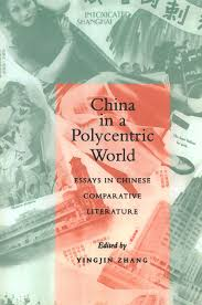 china in a polycentric world essays in chinese comparative  cover of china in a polycentric world by edited by yingjin zhang