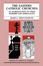 the eastern catholic churches an introduction to their worship the eastern catholic churches an introduction to their worship and spirituality american essays in liturgy joan l roccasalvo csj 9780814620472