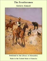 The <b>Frontiersmen</b> eBook by <b>Gustave Aimard</b> - 9781465595218 ...