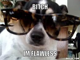 Image - 177455] | Bitch I'm Flawless | Know Your Meme via Relatably.com