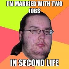I'm Married With Two Jobs In Second Life ● Create Meme via Relatably.com