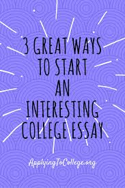 first impressions college consulting applying to college 3 ways to start an interesting college essay