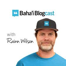 Baha'i Blogcast with Rainn Wilson