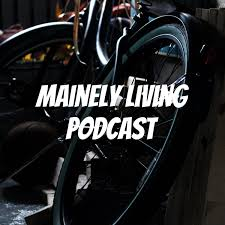 Mainely Living Podcast