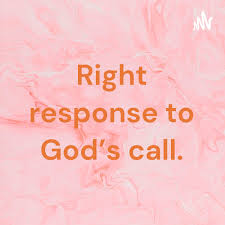 Right response to God's call.