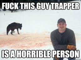 Fuck this guy trapper memes | quickmeme via Relatably.com
