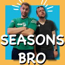 Seasons Bro