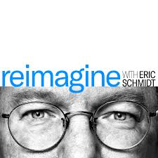 Reimagine with Eric Schmidt