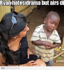 Meme Maker - So you tellin me Ryan hates drama but airs dirty ... via Relatably.com