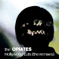 The Opiates: Hollywood Cuts (The Remixes)