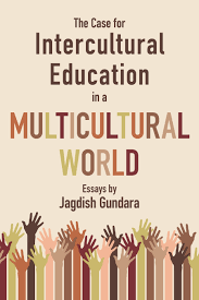 the case for intercultural education in a multicultural world the case for intercultural education in a multicultural world