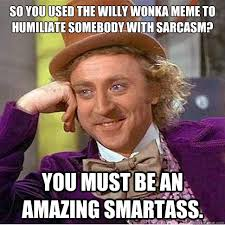 So you used the Willy Wonka Meme to humiliate somebody with ... via Relatably.com
