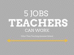 jobs teachers can work other than teaching summer school workpulse teacher summer jobs