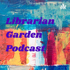 Librarian Garden Podcast