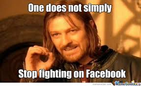 One Does Not Simply Stop Fighting On Facebook by wuzzi - Meme Center via Relatably.com