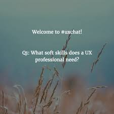 what soft skills does a ux professional need a uxchat roundup q1 what soft skills does a ux professional