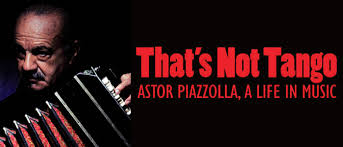 That's Not <b>Tango</b>—<b>Astor Piazzolla</b>, A Life in Music - SubCulture