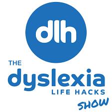 The Dyslexia Life Hacks Show