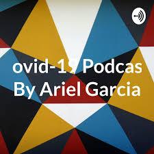 Covid-19 Podcast, By Ariel Garcia