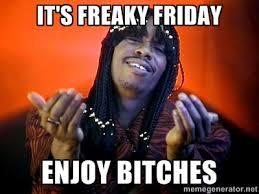 it's freaky Friday enjoy bitches - Rick James its friday | Meme ... via Relatably.com