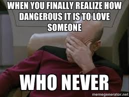 When you finally realize how dangerous it is to love someone Who ... via Relatably.com