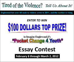 celebrate black history month   enter essay contest on violence in    in observance of black history month  imagine englewood if    s  quot pocket change  youth quot  campaign is sponsoring an essay contest entitled   quot why englewood needs
