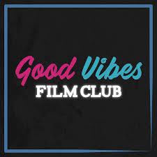 Good Vibes Film Club