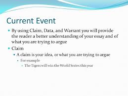 current event in order to write a good essay you must include  current event by using claim data and warrant you will provide the reader a
